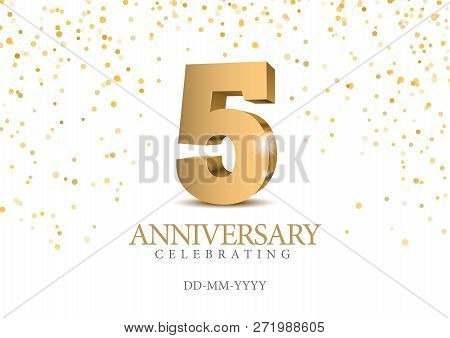 Anniversary 5. Gold 3d Numbers. Poster Template For Celebrating 5th Anniversary Event Party. Vector