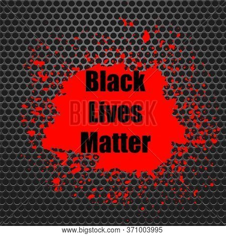 Black Lives Matter Banner With Red Blob For Protest On Grey Perforated Background.
