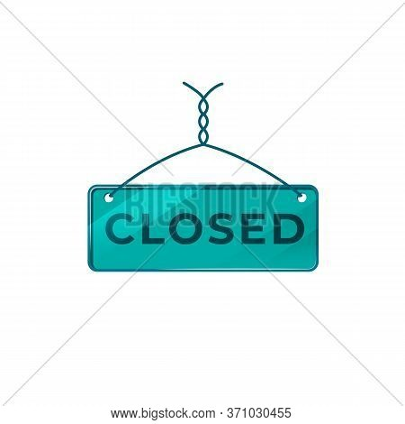 Closed Green Vector Board Sign Illustration. Hanging Store Signboard Design With Typography. Working