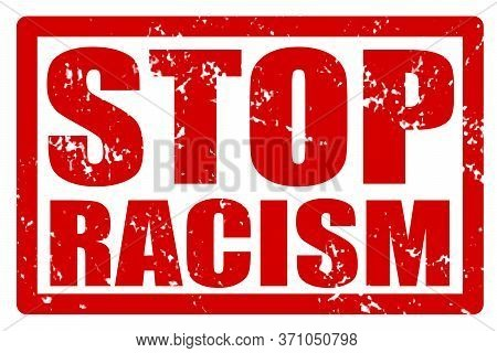 Red Grunge Stamp With The Text Stop Racism As A Protest Symbol Against Police Brutality And Racial I