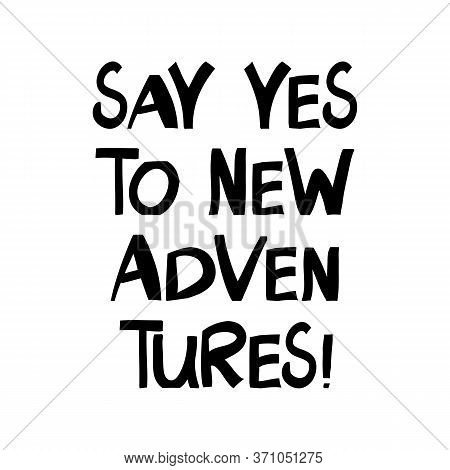 Say Yes To New Adventures. Motivational Quote. Cute Hand Drawn Lettering In Modern Scandinavian Styl