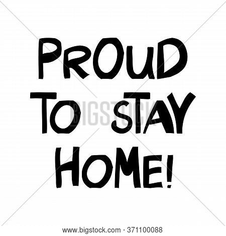 Proud To Stay Home. Cute Hand Drawn Lettering In Modern Scandinavian Style. Isolated On White Backgr