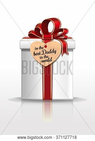 Gift Box With Red Ribbon And Bow For Fathers Day. Inscription - To The Best Daddy In The World. Happ