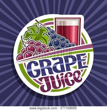 Vector Logo For Grape Juice, White Decorative Label With Illustration Of Fruit Drink In Glass And 2