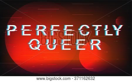 Perfectly Queer Glitch Phrase. Retro Futuristic Style Vector Typography On Red Circles Background. T