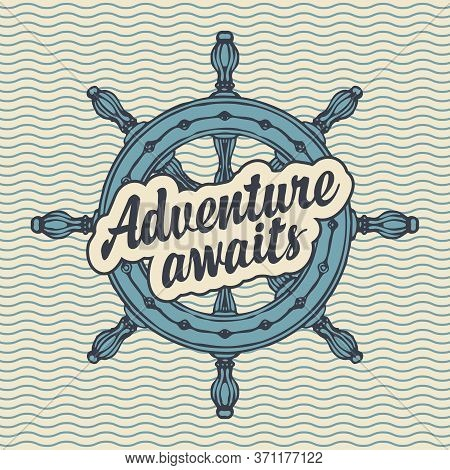 A Hand-drawn Ship Helm And An Inscription Adventure Awaits. Decorative Vector Banner In Vintage Styl