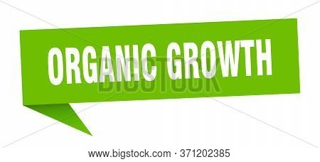 Organic Growth Speech Bubble. Organic Growth Ribbon Sign. Organic Growth Banner