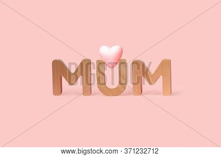Mum Letter With Pink Heart On Pink Background. Happy Mothers Day Greeting Card, Love Mum Word
