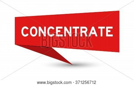 Red Paper Speech Banner With Word Concentrate On White Background