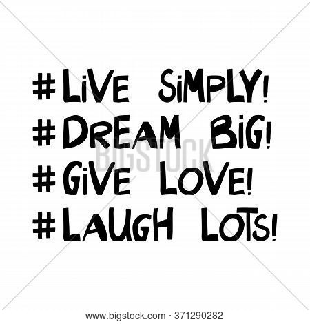 Live Simply, Dream Big, Give Love, Laugh Lots, Motivation Quote. Cute Hand Drawn Lettering In Modern