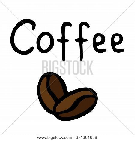 Two Coffee Beans And The Inscription Coffee Hand-drawn. Vector Illustration In Doodle Style Black Ou