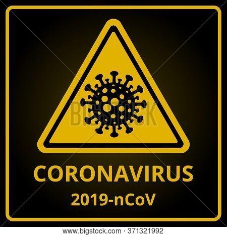 Coronavirus Warning Sign. Danger Of Infection 2019-ncov Novel Coronavirus Bacteria. Pandemic Stop No
