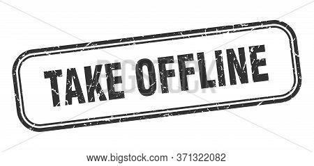 Take Offline Stamp. Take Offline Square Grunge Black Sign