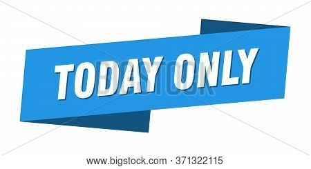 Today Only Banner Template. Today Only Ribbon Label Sign