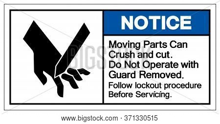Notice Moving Parts Can Crush And Cut Do Not Operate With Guard Removed Symbol Sign, Vector Illustra