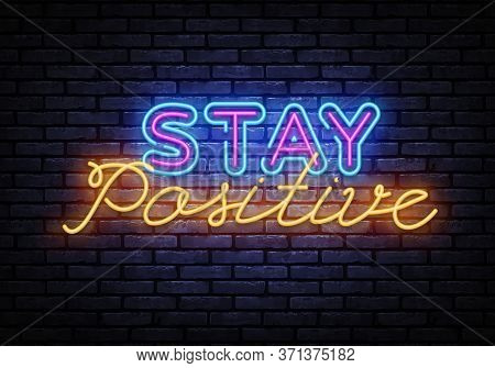 Stay Positive Neon Inscription Vector. Stay Positive Design Template Neon Sign, Light Banner, Nightl