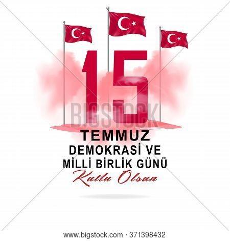 July 15 Is Democracy And National Unity Day. Turkish Holiday. Turkish; 15 Temmuz Demokrasi Ve Milli