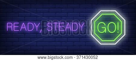 Ready, Steady Go Neon Text With Sign. Inspirational Sign Design. Night Bright Neon Sign, Colorful Bi