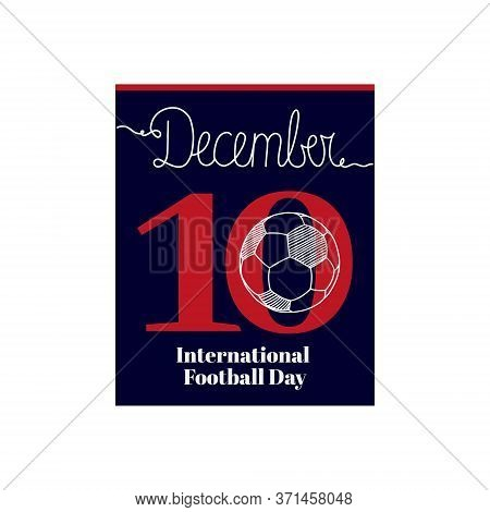 Calendar Sheet, Vector Illustration On The Theme Of International Football Day On December 10. Decor