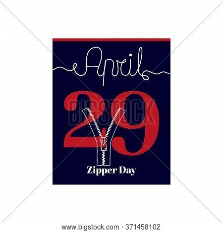Calendar Sheet, Vector Illustration On The Theme Of Zipper Day. April 29. Decorated With A Handwritt
