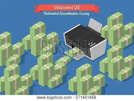 Unlimited Quantitative Easing. Printing Money Business Concept