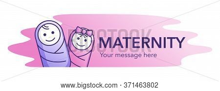 Maternity Banner - Two Little Swaddled Children (baby Girl And Boy) And Place For Text (program Or M