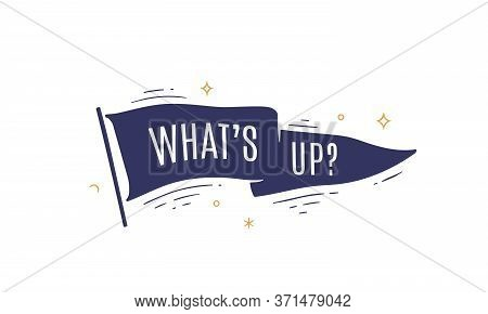 Whats Up. Flag Grahpic. Old Vintage Trendy Flag With Text Whats Up. Vintage Banner With Ribbon Flag,