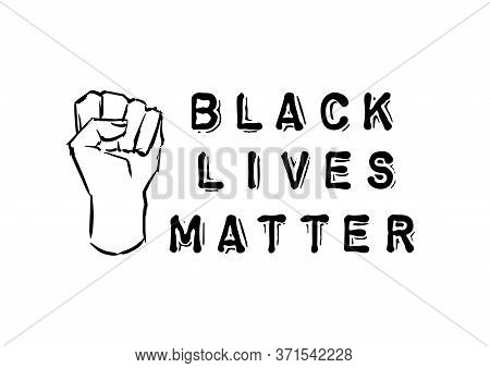 Vector Protest Banner, Illustration Of Quote Black Lives Matter With Strong Fist Isolated On White B