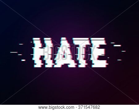 Glowing Word Hate With Glitch Effect On Dark Gradient. Background In Tv Error Style. Distorted Lette