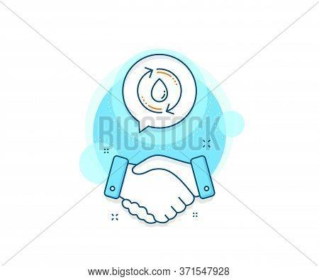 Recycle Clean Aqua Sign. Handshake Deal Complex Icon. Water Drop Line Icon. Refill Liquid Symbol. Ag