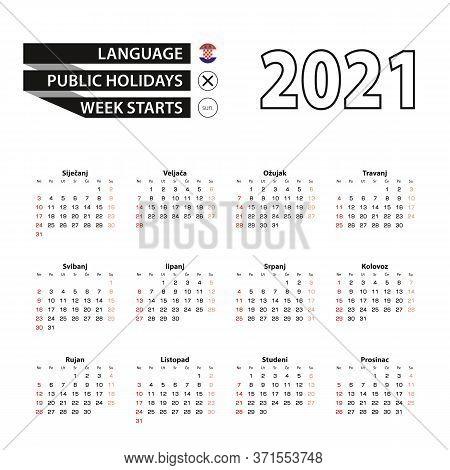 2021 Calendar In Croatian Language, Week Starts From Sunday. Vector Illustration.