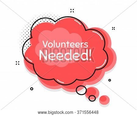Volunteers Needed. Thought Chat Bubble. Volunteering Service Sign. Charity Work Symbol. Speech Bubbl