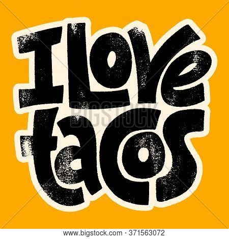 Hand Drawn Lettering Quote. I Love Tacos. Phrase To Express Love To Tacos. This Bold, And Stylish Ha