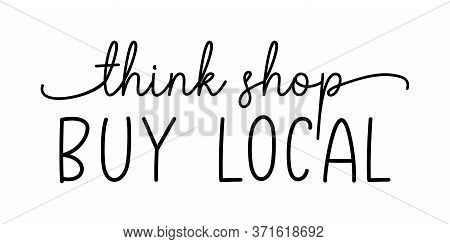 Think Shop Buy Local. Hand Drawn Text Support Quote. Handwritten Script Modern Vector Brush Calligra