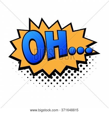 Comic Lettering Oh. Comic Speech Bubble With Emotional Text Oh. Vector Bright Dynamic Cartoon Illust