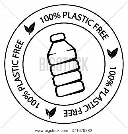 100 Plastic Free. No Plastic, Outline Sign. Round Symbol With Plastic Bottle Inside And With Letteri