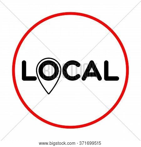 Local. Pinpoint Sign. Symbol Of Local Production, Business, Tourism, Shops. Template For Poster, Ban