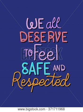 We All Deserve To Feel Safe And Respected Text Design Of Black Lives Matter Theme Vector Illustratio