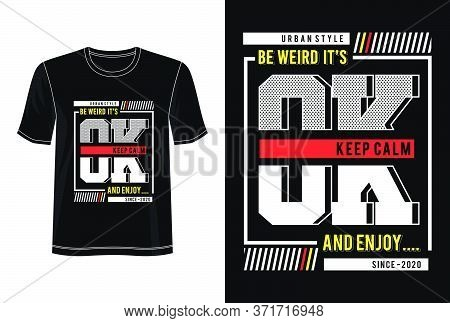 Be Weird It`s Ok And Enjoy Typographic T-shirt