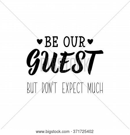 Be Our Guest But Do Not Expect Much. Lettering. Can Be Used For Prints Bags, T-shirts, Posters, Card