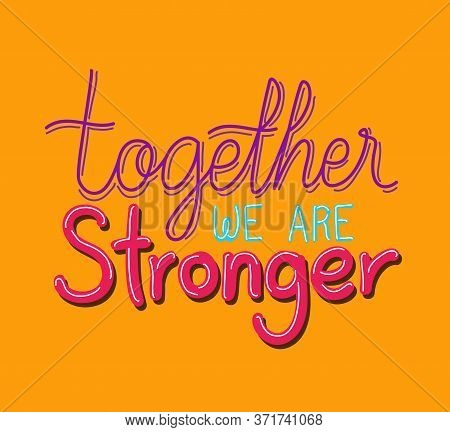 Together We Are Stronger Lettering Design Of Quote Phrase Text And Positivity Theme Vector Illustrat