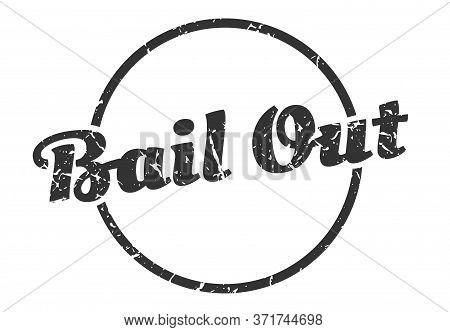 Bail Out Sign. Bail Out Round Vintage Grunge Stamp. Bail Out