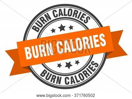 Burn Calories Label. Burn Caloriesround Band Sign. Burn Calories Stamp