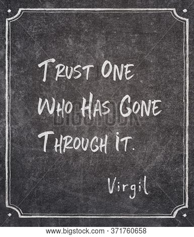 Trust One Who Has Gone Through It - Ancient Roman Philosopher And Poet Virgil Quote Written On Frame