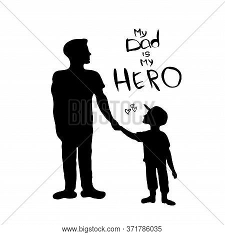 Happy Fathers Day Card, Silhouette Of A Father Holding His Child Hand  With Text My Dad Is My Hero.