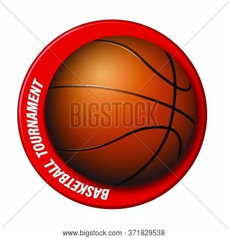 Realistic Basketball Ball With A Ring Around. Logo For The Championship, Basketball Competition. Tea