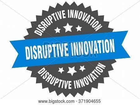 Disruptive Innovation Sign. Disruptive Innovation Circular Band Label. Round Disruptive Innovation S