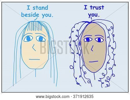 Color Cartoon Of Two Ethnically Diverse Women Talking And Saying I Stand Beside You And I Trust You.