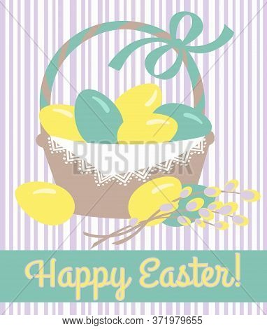 Easter Basket With Multicolored Eggs And Pussy-willow Branch, Vector Illustration, Template For Gree