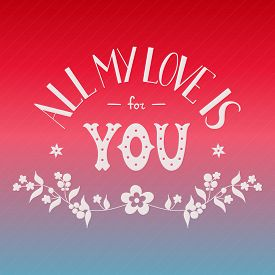 St. Valentines Day Card For Soul Mate. Phrase All My Love Is For You. Colorful Holiday Background. H